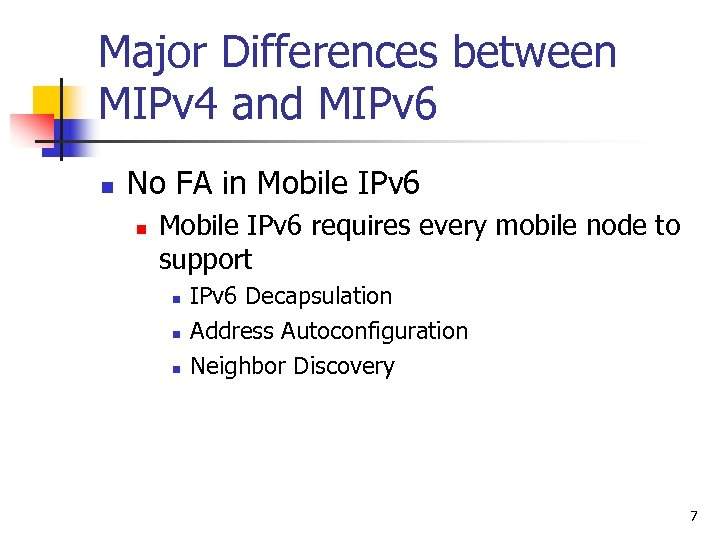 Major Differences between MIPv 4 and MIPv 6 n No FA in Mobile IPv