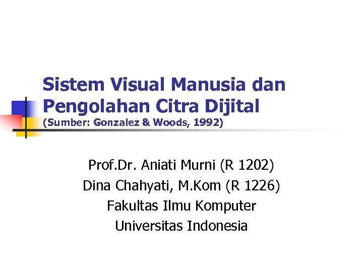 Sistem Visual Manusia dan Pengolahan Citra Dijital (Sumber: Gonzalez & Woods, 1992) Prof. Dr.