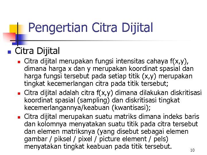 Pengertian Citra Dijital n n n Citra dijital merupakan fungsi intensitas cahaya f(x, y),