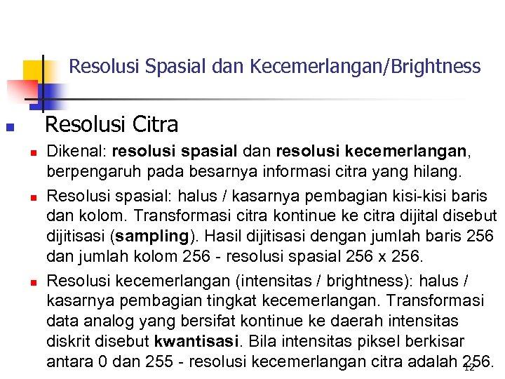 Resolusi Spasial dan Kecemerlangan/Brightness Resolusi Citra n n Dikenal: resolusi spasial dan resolusi kecemerlangan,