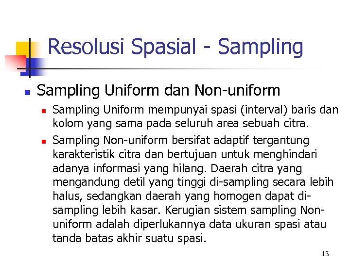 Resolusi Spasial - Sampling n Sampling Uniform dan Non-uniform n n Sampling Uniform mempunyai