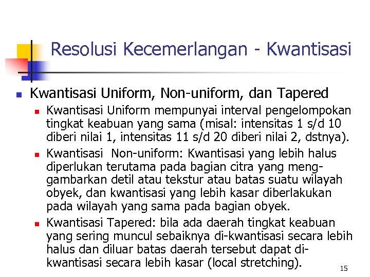 Resolusi Kecemerlangan - Kwantisasi n Kwantisasi Uniform, Non-uniform, dan Tapered n n n Kwantisasi