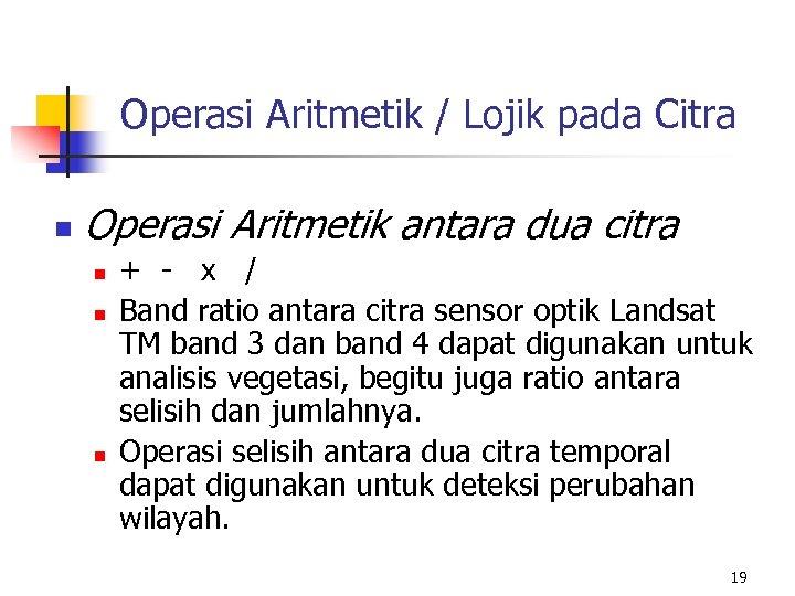 Operasi Aritmetik / Lojik pada Citra n Operasi Aritmetik antara dua citra n n