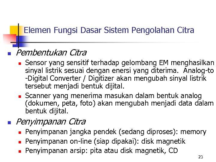 Elemen Fungsi Dasar Sistem Pengolahan Citra n Pembentukan Citra n n n Sensor yang