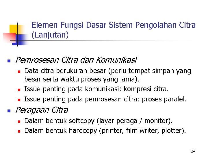 Elemen Fungsi Dasar Sistem Pengolahan Citra (Lanjutan) n Pemrosesan Citra dan Komunikasi n n