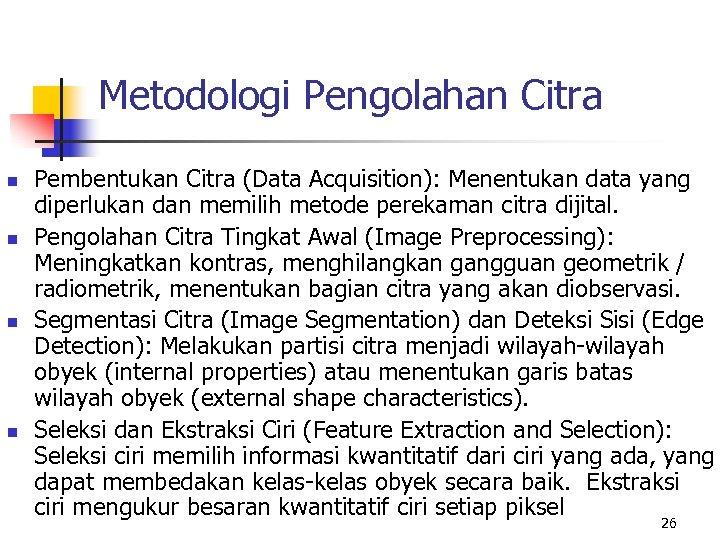Metodologi Pengolahan Citra n n Pembentukan Citra (Data Acquisition): Menentukan data yang diperlukan dan