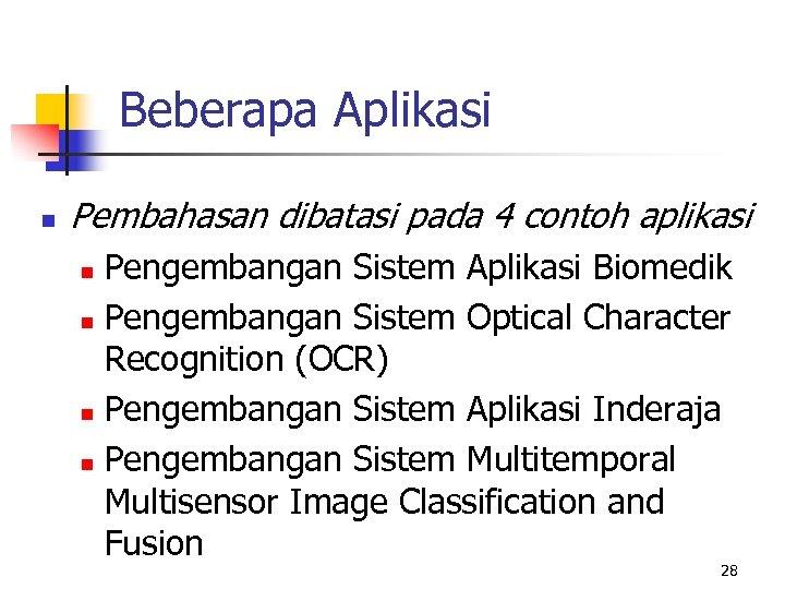 Beberapa Aplikasi n Pembahasan dibatasi pada 4 contoh aplikasi Pengembangan Sistem Aplikasi Biomedik n