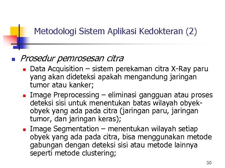 Metodologi Sistem Aplikasi Kedokteran (2) n Prosedur pemrosesan citra n n n Data Acquisition