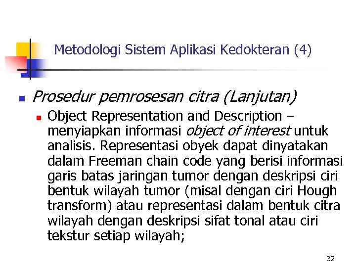 Metodologi Sistem Aplikasi Kedokteran (4) n Prosedur pemrosesan citra (Lanjutan) n Object Representation and