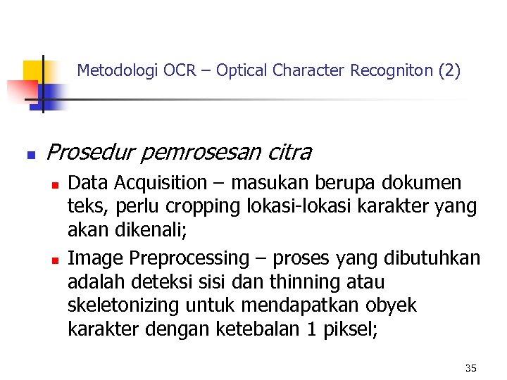 Metodologi OCR – Optical Character Recogniton (2) n Prosedur pemrosesan citra n n Data