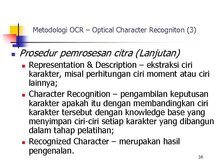 Metodologi OCR – Optical Character Recogniton (3) n Prosedur pemrosesan citra (Lanjutan) n n