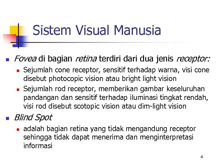 Sistem Visual Manusia n Fovea di bagian retina terdiri dari dua jenis receptor: n