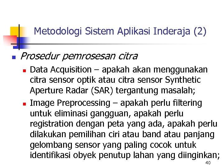 Metodologi Sistem Aplikasi Inderaja (2) n Prosedur pemrosesan citra n n Data Acquisition –