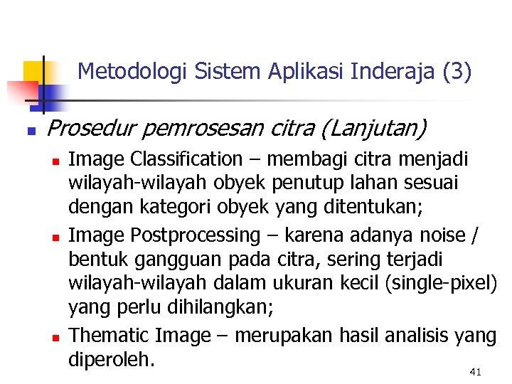 Metodologi Sistem Aplikasi Inderaja (3) n Prosedur pemrosesan citra (Lanjutan) n n n Image