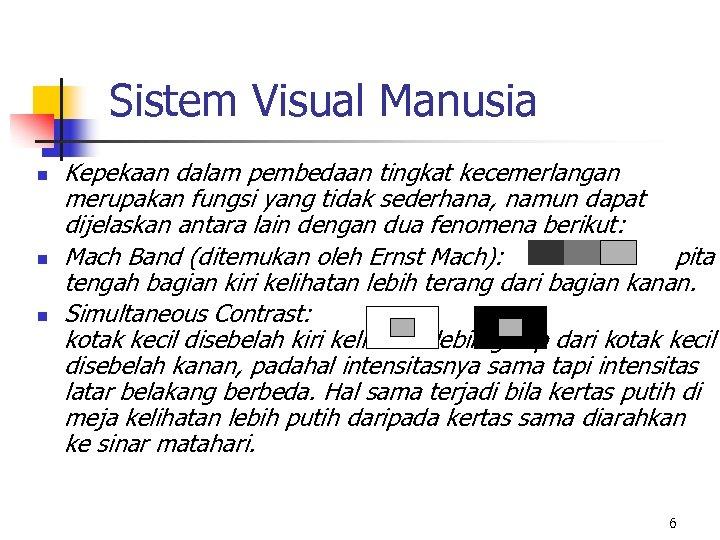 Sistem Visual Manusia n n n Kepekaan dalam pembedaan tingkat kecemerlangan merupakan fungsi yang