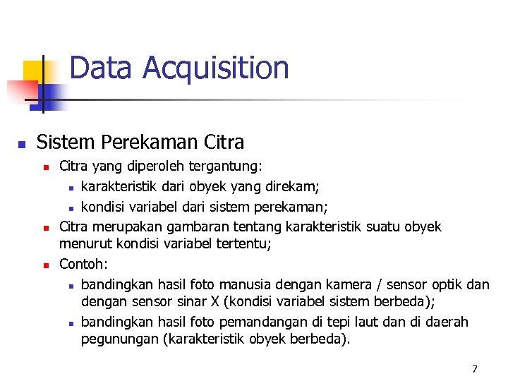 Data Acquisition n Sistem Perekaman Citra n n n Citra yang diperoleh tergantung: n