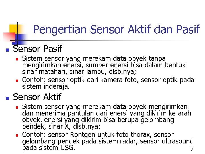 Pengertian Sensor Aktif dan Pasif n Sensor Pasif n n n Sistem sensor yang