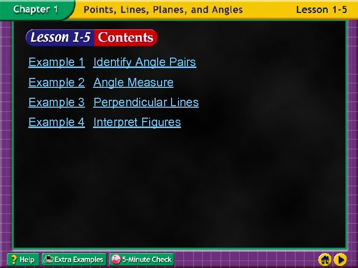 Example 1 Identify Angle Pairs Example 2 Angle Measure Example 3 Perpendicular Lines Example
