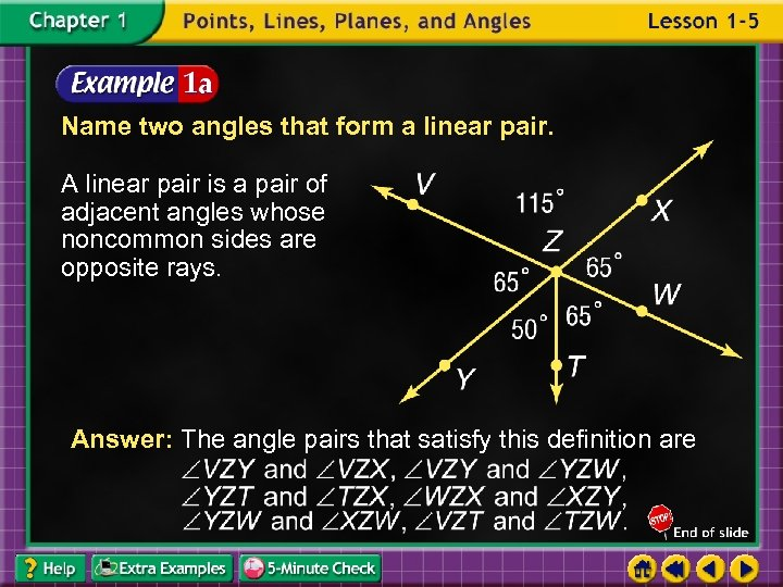 Name two angles that form a linear pair. A linear pair is a pair