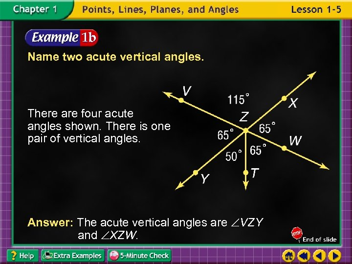 Name two acute vertical angles. There are four acute angles shown. There is one