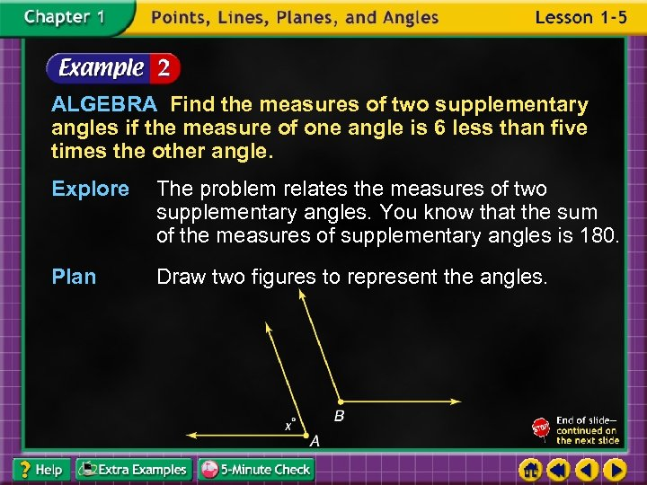 ALGEBRA Find the measures of two supplementary angles if the measure of one angle