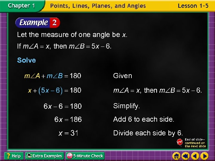 Let the measure of one angle be x. Solve Given Simplify. Add 6 to