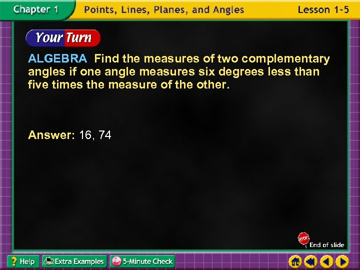 ALGEBRA Find the measures of two complementary angles if one angle measures six degrees