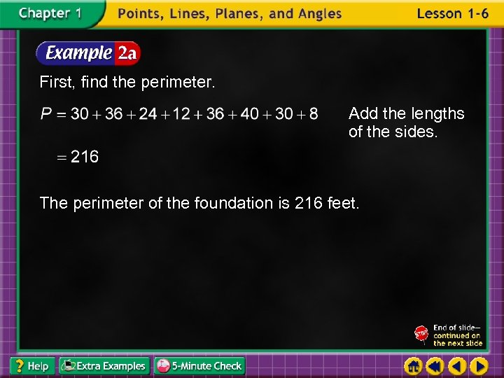 First, find the perimeter. Add the lengths of the sides. The perimeter of the