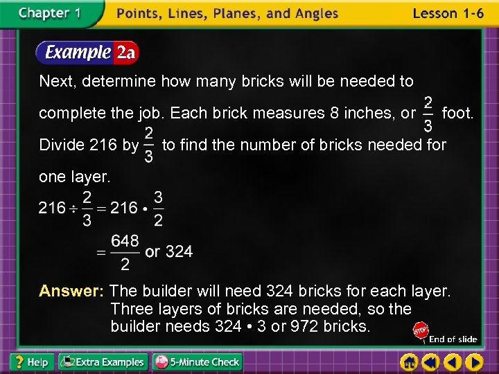 Next, determine how many bricks will be needed to complete the job. Each brick