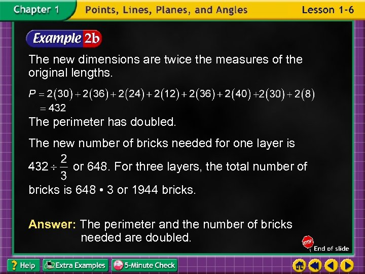 The new dimensions are twice the measures of the original lengths. The perimeter has