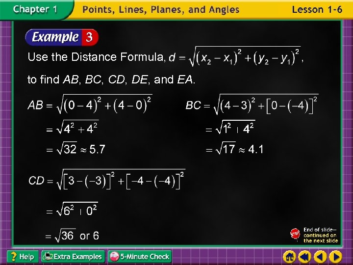 Use the Distance Formula, to find AB, BC, CD, DE, and EA. ,