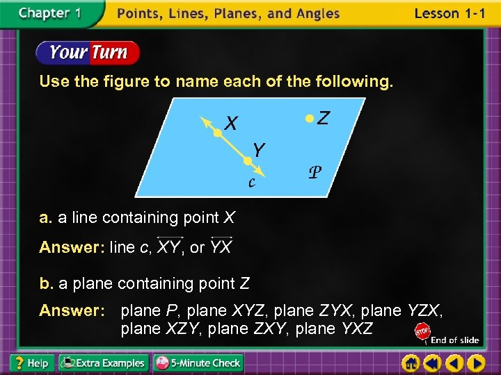 Use the figure to name each of the following. a. a line containing point