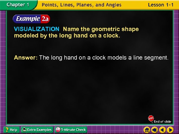 VISUALIZATION Name the geometric shape modeled by the long hand on a clock. Answer:
