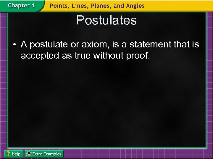 Postulates • A postulate or axiom, is a statement that is accepted as true