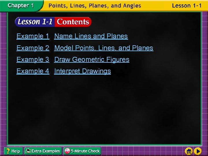 Example 1 Name Lines and Planes Example 2 Model Points, Lines, and Planes Example
