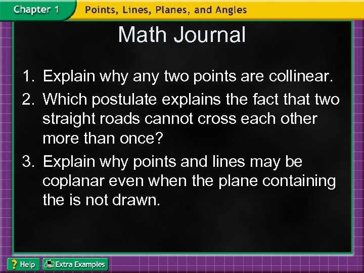 Math Journal 1. Explain why any two points are collinear. 2. Which postulate explains