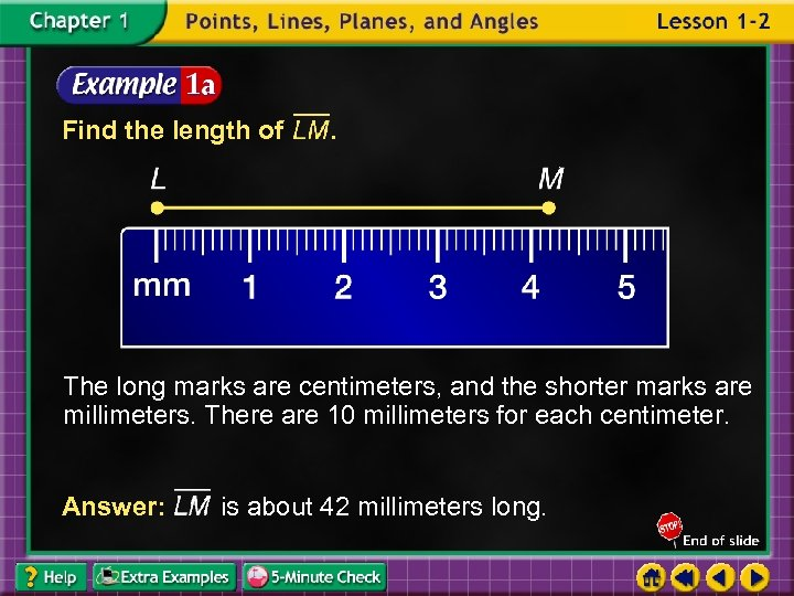 Find the length of . The long marks are centimeters, and the shorter marks
