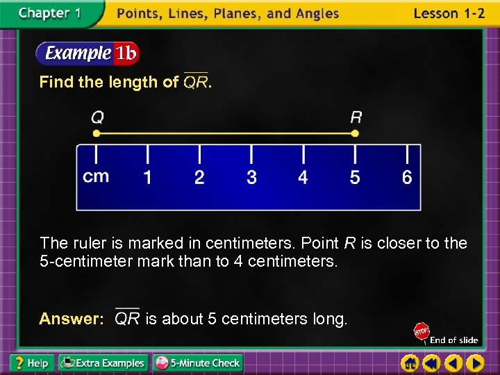 Find the length of . The ruler is marked in centimeters. Point R is