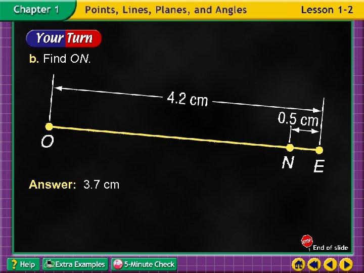 b. Find ON. Answer: 3. 7 cm