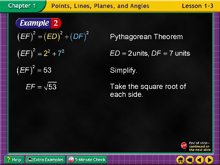 Pythagorean Theorem Simplify. Take the square root of each side.
