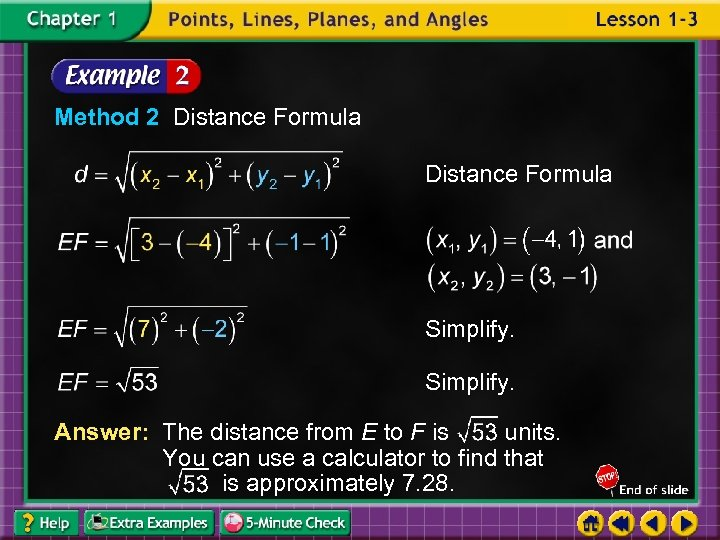 Method 2 Distance Formula Simplify. Answer: The distance from E to F is units.