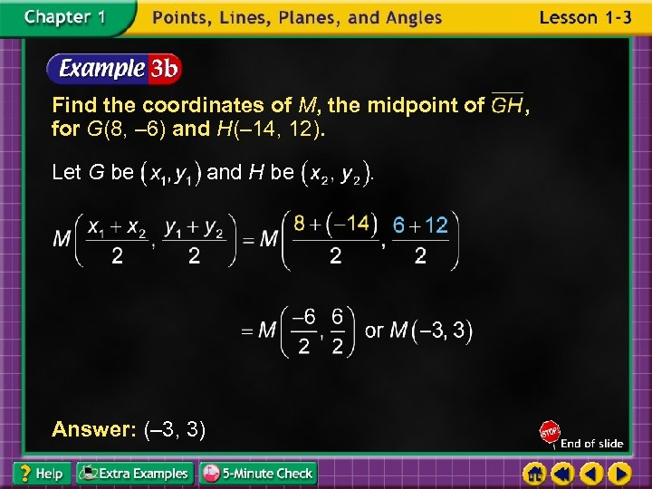 Find the coordinates of M, the midpoint of for G(8, – 6) and H(–