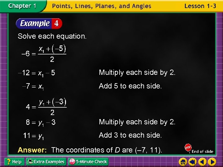 Solve each equation. Multiply each side by 2. Add 5 to each side. Multiply