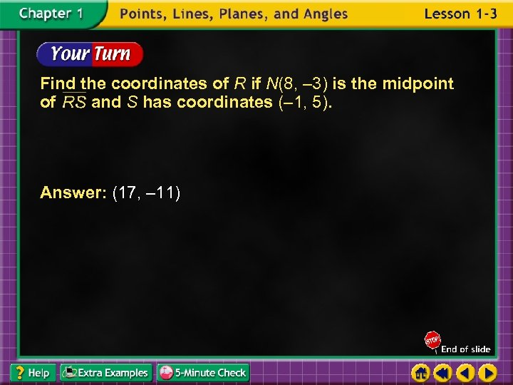 Find the coordinates of R if N(8, – 3) is the midpoint of and
