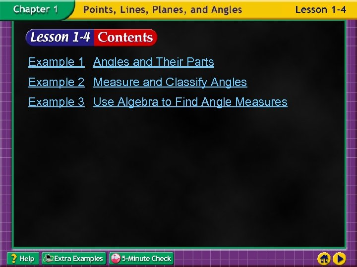 Example 1 Angles and Their Parts Example 2 Measure and Classify Angles Example 3
