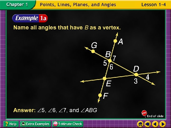 Name all angles that have B as a vertex. Answer: 5, 6, 7, and