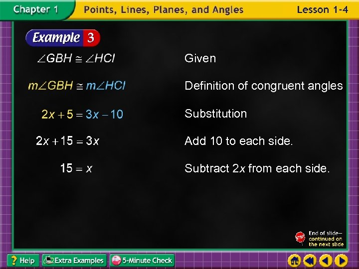 Given Definition of congruent angles Substitution Add 10 to each side. Subtract 2 x