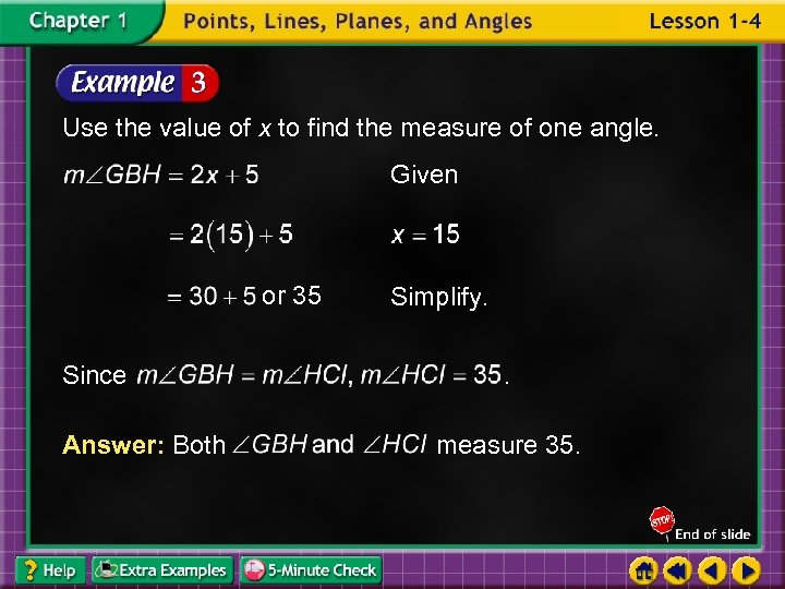 Use the value of x to find the measure of one angle. Given or