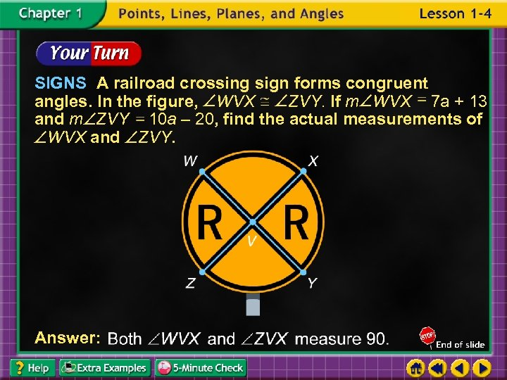SIGNS A railroad crossing sign forms congruent angles. In the figure, WVX ZVY. If