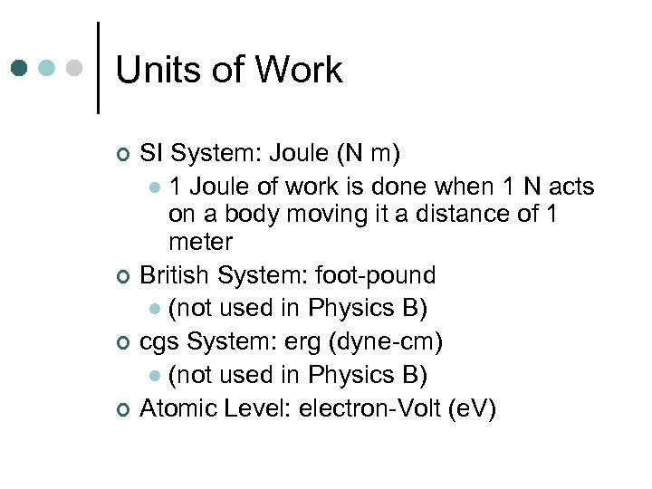Units of Work ¢ ¢ SI System: Joule (N m) l 1 Joule of